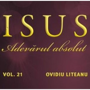 CD Muzica crestina - Ovidiu Liteanu - Isus, Adevarul absolut, vol.21