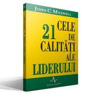 Cele 21 de calitati ale liderului de John Maxwell