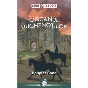 Ciocanul hughenoților - seria Eroi și Istorie - Povestiri crestine