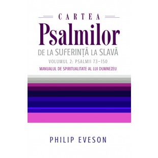 Cartea Psalmilor. De la suferință la slavă. Volumul 2: Psalmii 73-150. Manualul de spiritualitate al lui Dumnezeu