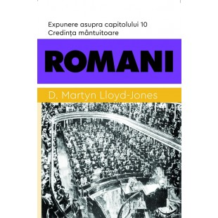 Romani 10 - Credința mântuitoare. Expunere asupra capitolului 10