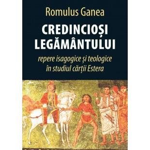 Credinciosi legamantului- repere isagogice si teologice in studiul cartii Estera de Romulus Ganea
