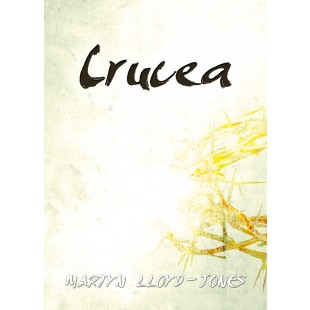 Crucea - predici ale lui Marty Lloyd Jones