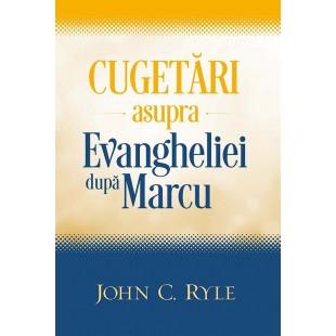 Cugetari asupra Evangheliei dupa Marcu de J.C. Ryle