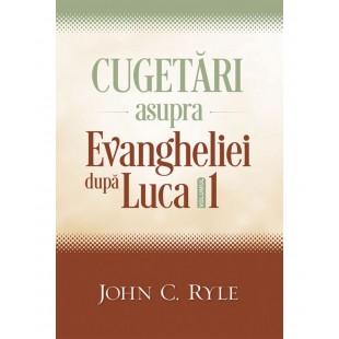 Cugetări asupra Evangheliei după Luca - volumul 1