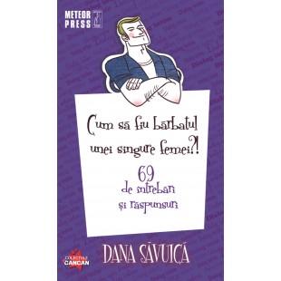 Cum sa fiu barbatul unei singure femei de Dana Savuica