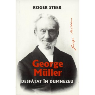 Desfătat în Dumnezeu - biografie George Muller