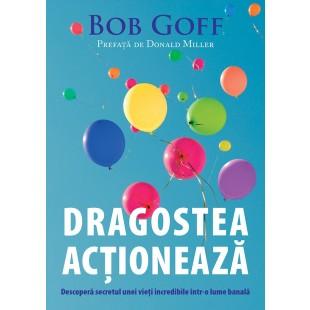 Dragostea actioneaza de Bob Goff