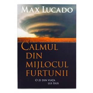 Calmul din mijlocul furtunii de Max Lucado
