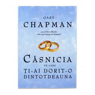 Căsnicia pe care ţi-ai dorit-o dintotdeauna, Gary Chapman