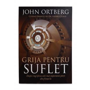 Grija pentru suflet de John Ortberg