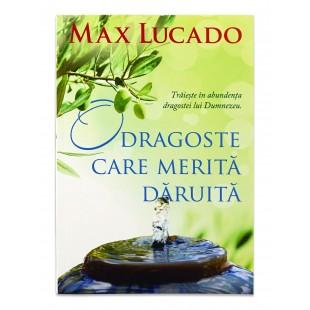 O dragoste care merita daruita de Max Lucado