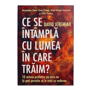 Ce se intampla cu lumea in care traim de David Jeremiah