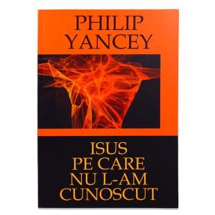 Isus pe care nu L-am cunoscut de Philip Yancey