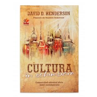 Cultura in schimbare - Comunicand adevarul divin lumii contemporane de David D. Henderson