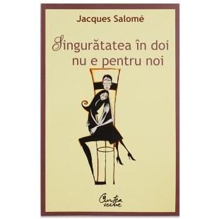 Singurătatea în doi nu e pentru noi Jacques Salomé