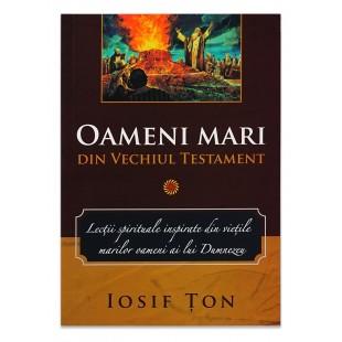 Oameni mari din Vechiul Testament vol. 1 de Iosif Ton