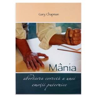 Mania, abordarea corecta a unei emotii puternice de Gary Chapman