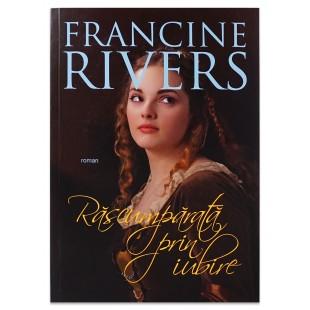 Rascumparata prin iubire de Francine Rivers