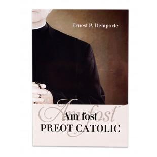 Am fost preot catolic de Ernest P. Delaporte