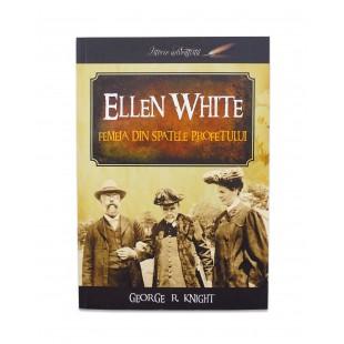 Ellen White - Femeia din spatele profetului