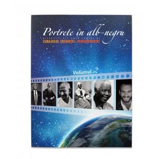 PORTRETE IN ALB-NEGRU vol.2 - Biografii ale unor oameni ai curajului, credintei si perseverentei