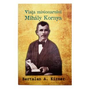 Viaţa misionarului Mihaly Kornya