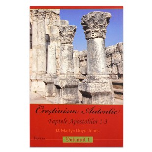 Crestinism autentic - Predici crestine Faptele Apostolilor 1-3. Vol. 1