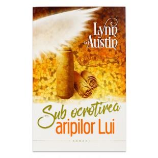 Sub ocrotirea aripilor Lui de Lynn Austin