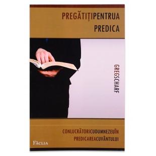 Pregatiti pentru a predica - Conlucratori cu Dumnezeu in predicarea cuvantului