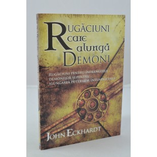 Rugaciuni care alunga demonii de John Eckhard