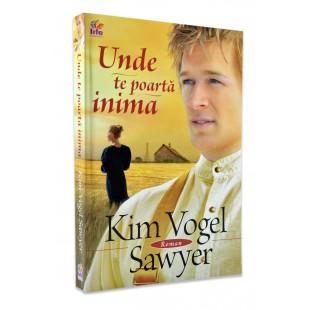 Unde te poarta inima de Kim Vogel Sawyer