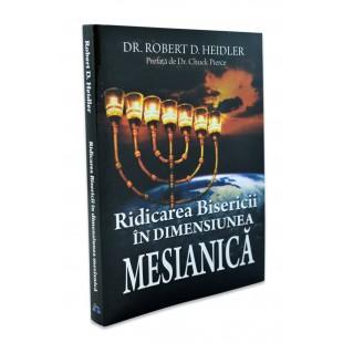 Ridicarea Bisericii în dimensiunea Mesianica de Robert D. Heidler