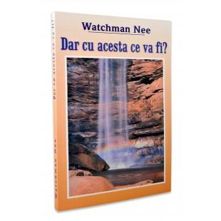 Dar cu acesta ce va fi? de Watchman Nee