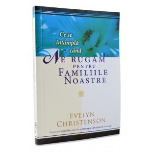 Ce se intampla cand ne rugam pentru familiile noastre de Evelyn Christenson