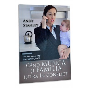 Cand munca si familia intra in conflict de Andy Stanley