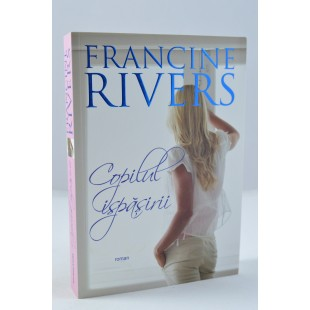 Copilul Ispasirii de Francine Rivers