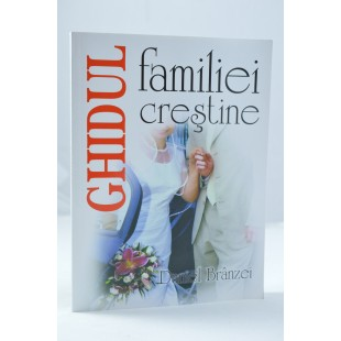 Ghidul familiei crestine - Daniel Branzei