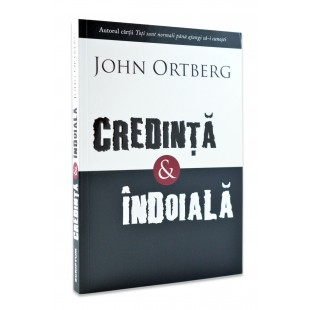 Credinta si indoiala de John Ortberg