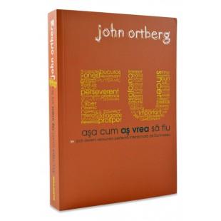 Eu asa cum as vrea sa fiu de John Ortberg