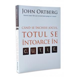 Cand se incheie jocul, totul se intoarce in cutie de John Ortberg