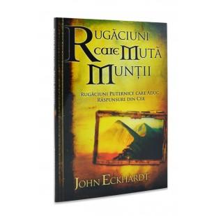 Rugăciuni care mută munții de John Eckhardt