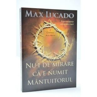 Nu-i de mirare ca e numit Mantuitorul de  Max Lucado