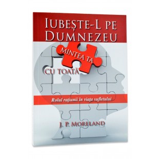 Iubeste-L pe Dumnezeu cu toata mintea ta de J.P. Moreland