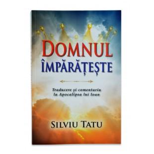 Domnul Imparateste– Traducere si comentariu la Apocalipsa lui Ioan de Silviu Tatu