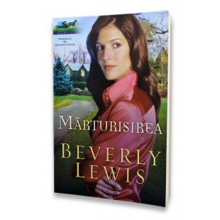 Marturisirea- Mostenirea din Lancaster County- vol. 2, Beverly Lewis