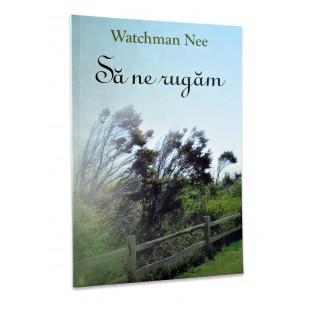 Sa ne rugam de Watchman Nee