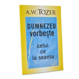 Dumnezeu vorbeste celui ce ia seama de A. W. Tozer