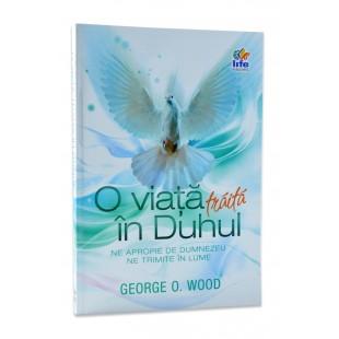 O viata traita in Duhul de George O. Wood