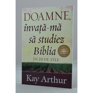 Doamne, invata-ma sa studiez Biblia in 28 de zile de Kay Arthur